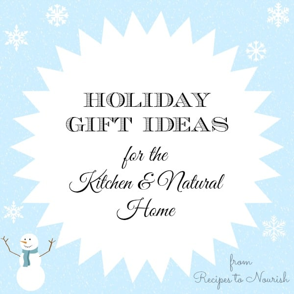 Holiday Gift Ideas for the Kitchen & Natural Home | Recipes to Nourish